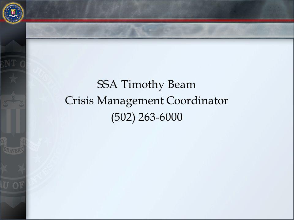 SSA Timothy Beam Crisis Management Coordinator (502) 263-6000