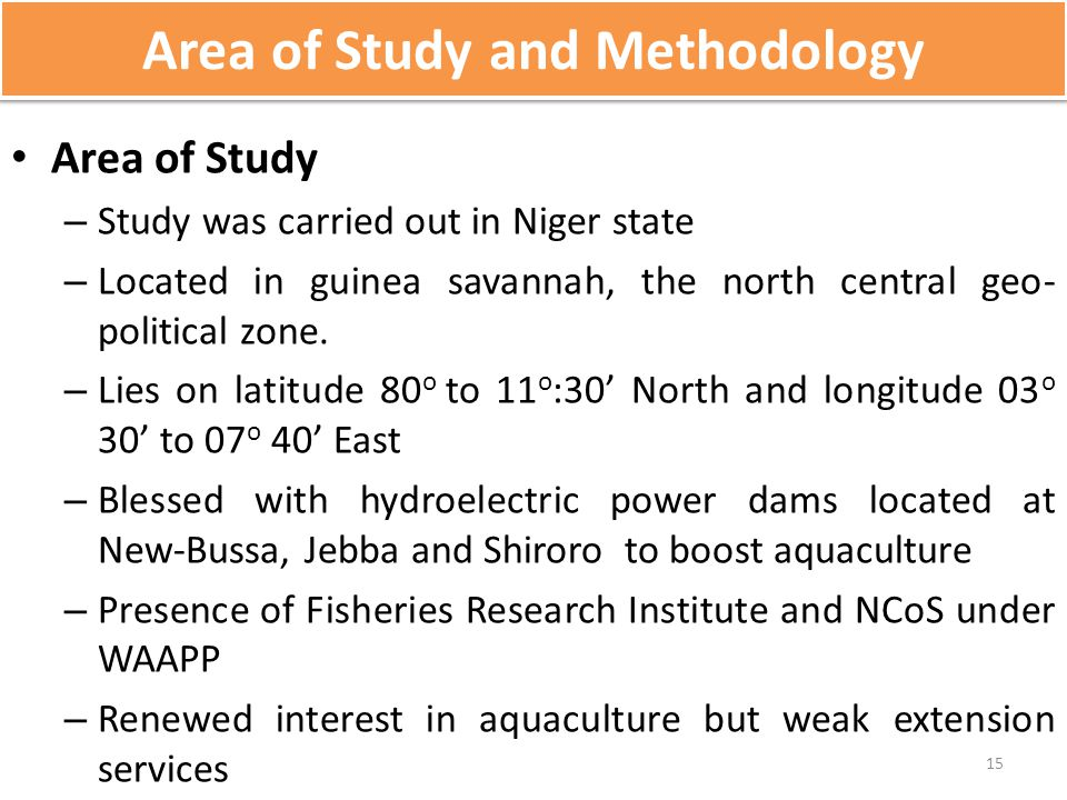 Area of Study and Methodology Area of Study – Study was carried out in Niger state – Located in guinea savannah, the north central geo- political zone
