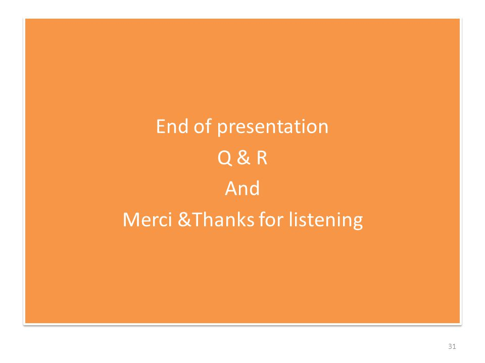 End of presentation Q & R And Merci &Thanks for listening End of presentation Q & R And Merci &Thanks for listening 31