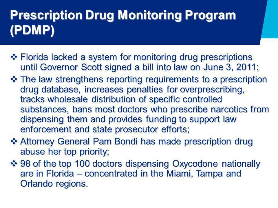 Prescription Drug Monitoring Program (PDMP)  Florida lacked a system for monitoring drug prescriptions until Governor Scott signed a bill into law on