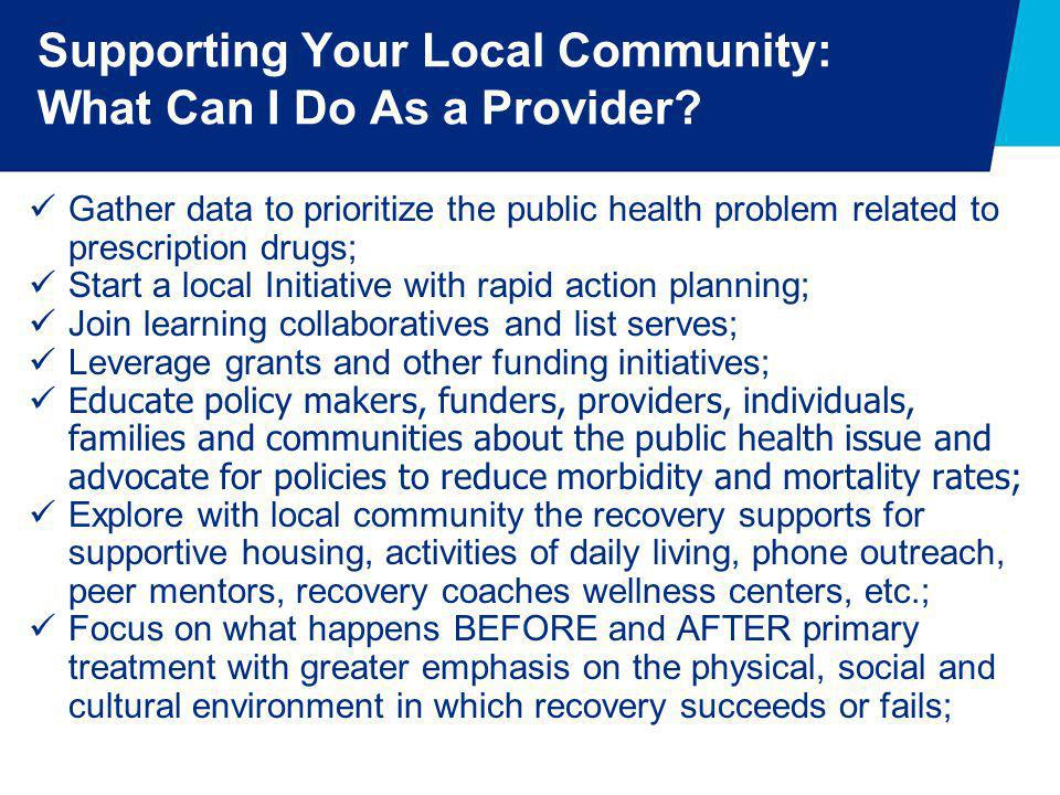 Supporting Your Local Community: What Can I Do As a Provider? Gather data to prioritize the public health problem related to prescription drugs; Start