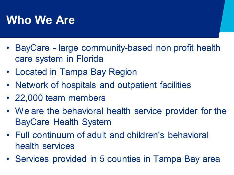 Who We Are BayCare - large community-based non profit health care system in Florida Located in Tampa Bay Region Network of hospitals and outpatient fa