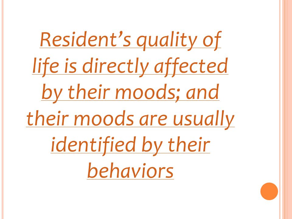 Resident's quality of life is directly affected by their moods; and their moods are usually identified by their behaviors