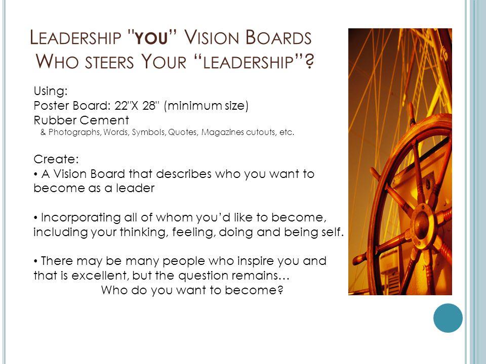 L EADERSHIP YOU V ISION B OARDS W HO STEERS Y OUR LEADERSHIP .
