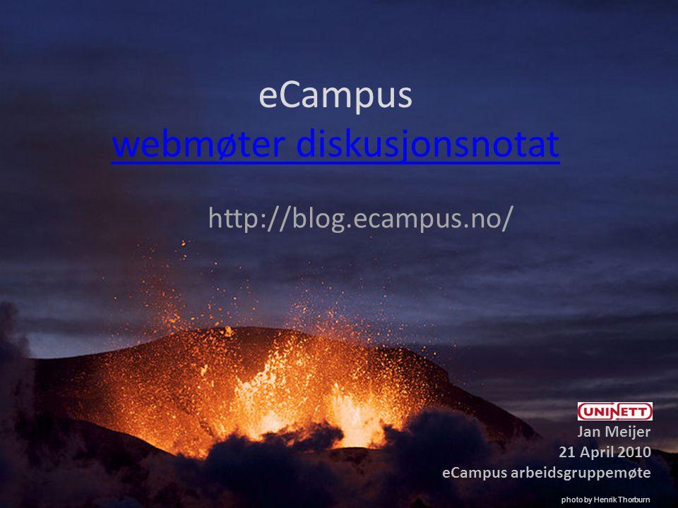 eCampus webmøter diskusjonsnotat webmøter diskusjonsnotat http://blog.ecampus.no/ Jan Meijer 21 April 2010 eCampus arbeidsgruppemøte photo by Henrik Thorburn