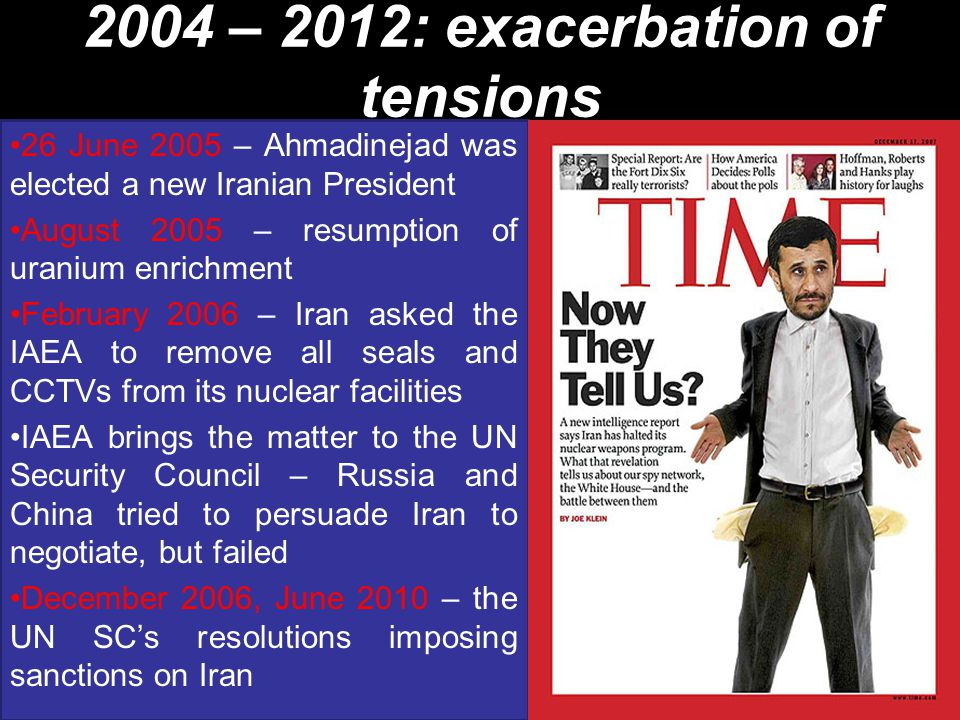 2004 – 2012: exacerbation of tensions 26 June 2005 – Ahmadinejad was elected a new Iranian President August 2005 – resumption of uranium enrichment Fe