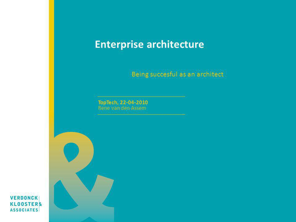 Enterprise architecture Being succesful as an architect TopTech, 22-04-2010 Rene van den Assem