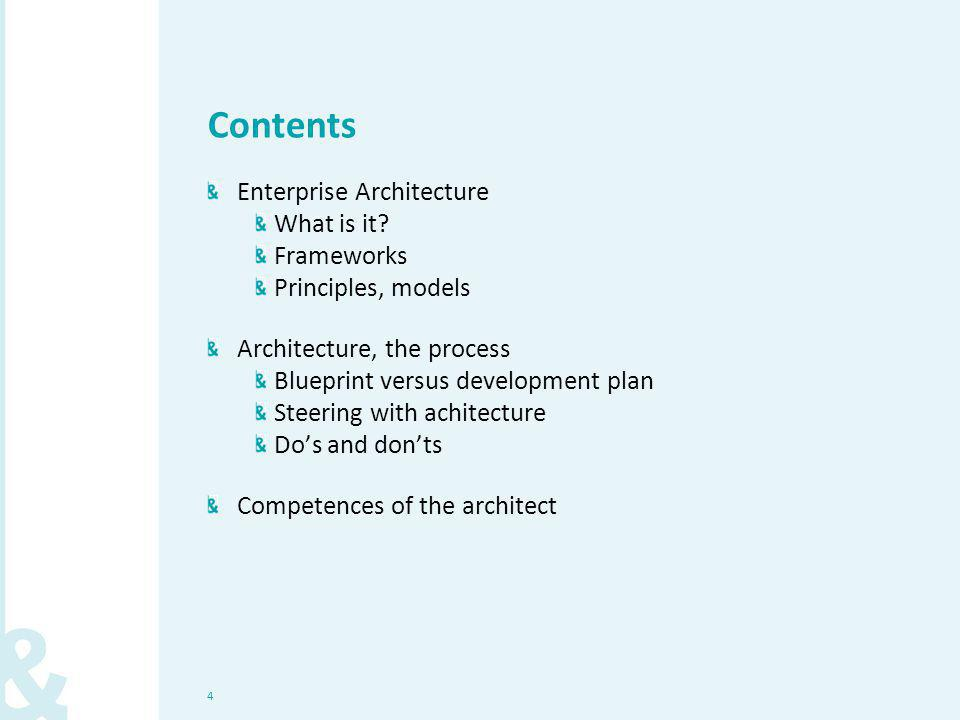 4 Contents Enterprise Architecture What is it? Frameworks Principles, models Architecture, the process Blueprint versus development plan Steering with