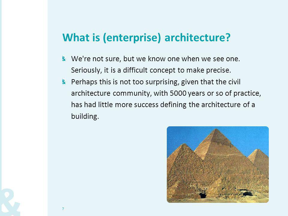 7 What is (enterprise) architecture? We're not sure, but we know one when we see one. Seriously, it is a difficult concept to make precise. Perhaps th