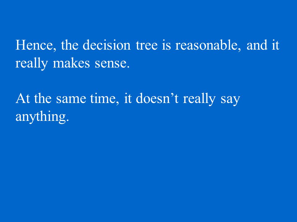 Hence, the decision tree is reasonable, and it really makes sense.