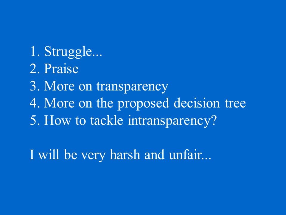 1. Struggle... 2. Praise 3. More on transparency 4.