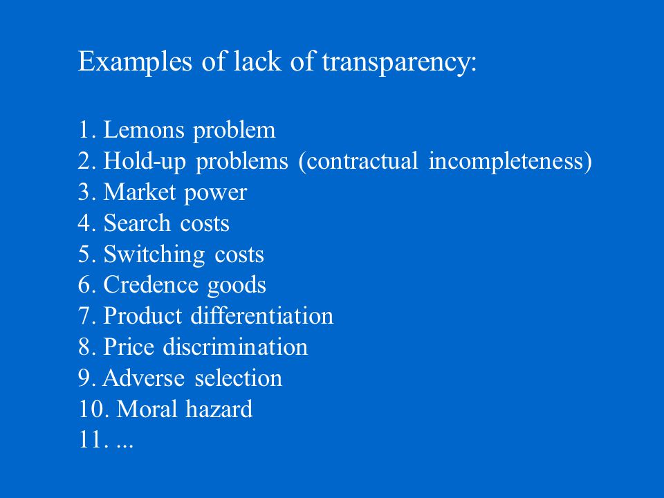 Examples of lack of transparency: 1. Lemons problem 2.