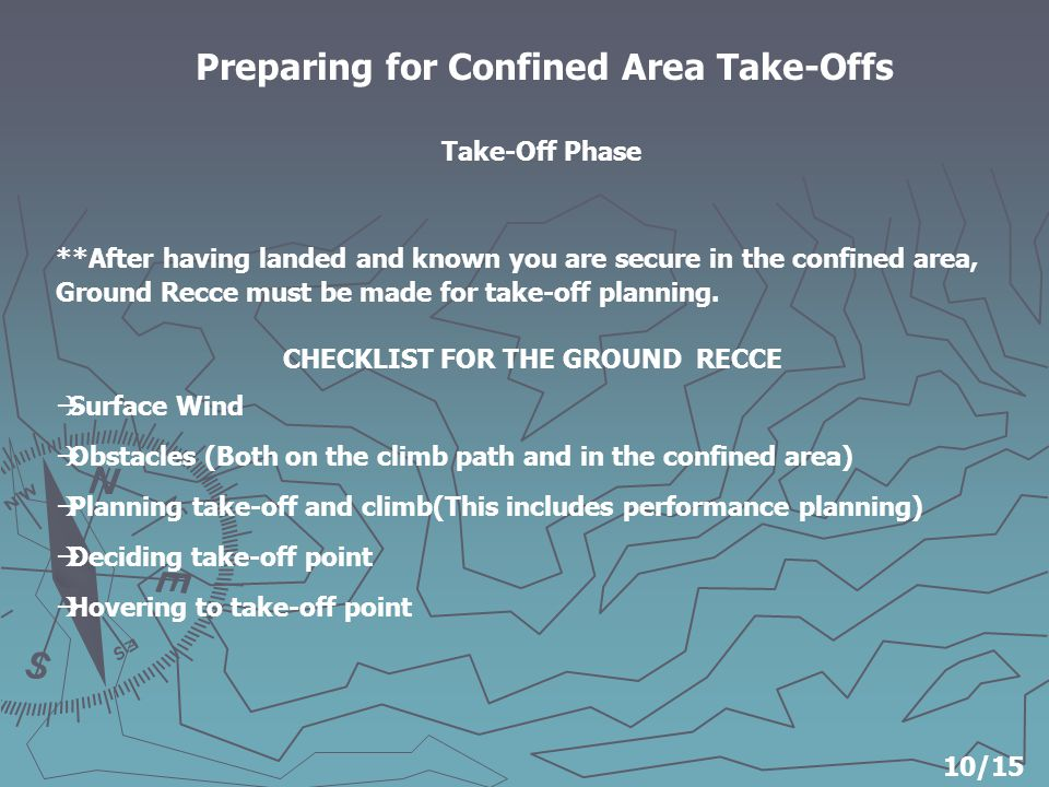 Preparing for Confined Area Take-Offs **After having landed and known you are secure in the confined area, Ground Recce must be made for take-off planning.