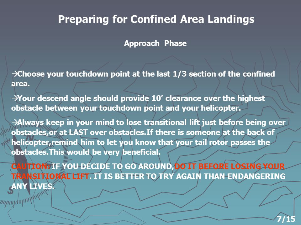 Preparing for Confined Area Landings  Choose your touchdown point at the last 1/3 section of the confined area.