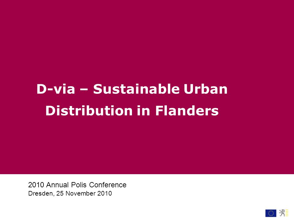 2010 Annual Polis Conference Dresden, 25 November 2010 D-via – Sustainable Urban Distribution in Flanders