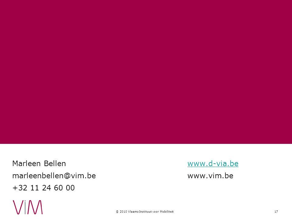 © 2010 Vlaams Instituut voor Mobiliteit17 Marleen Bellenwww.d-via.bewww.d-via.be marleenbellen@vim.bewww.vim.be +32 11 24 60 00
