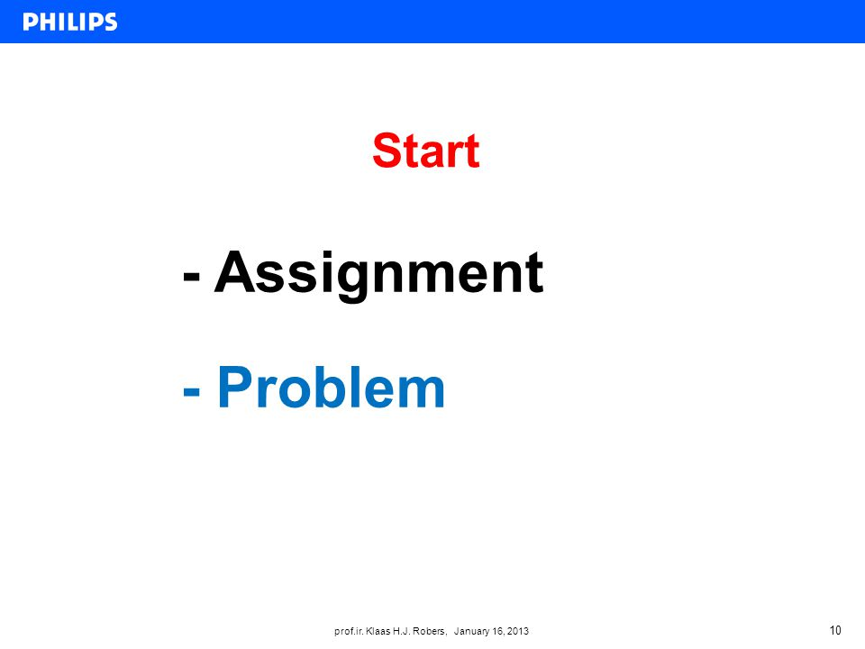 prof.ir. Klaas H.J. Robers, January 16, 2013 Start 10 - Assignment - Problem