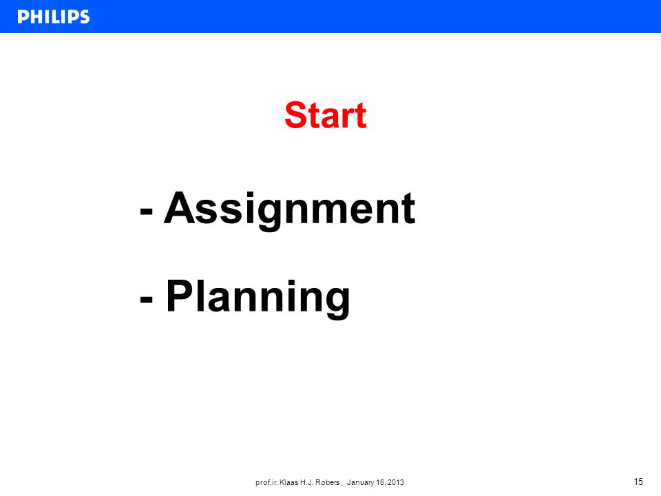 prof.ir. Klaas H.J. Robers, January 16, 2013 Start 15 - Assignment - Planning