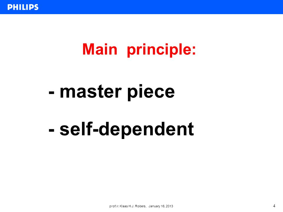 prof.ir. Klaas H.J. Robers, January 16, 2013 Main principle: 4 - master piece - self-dependent
