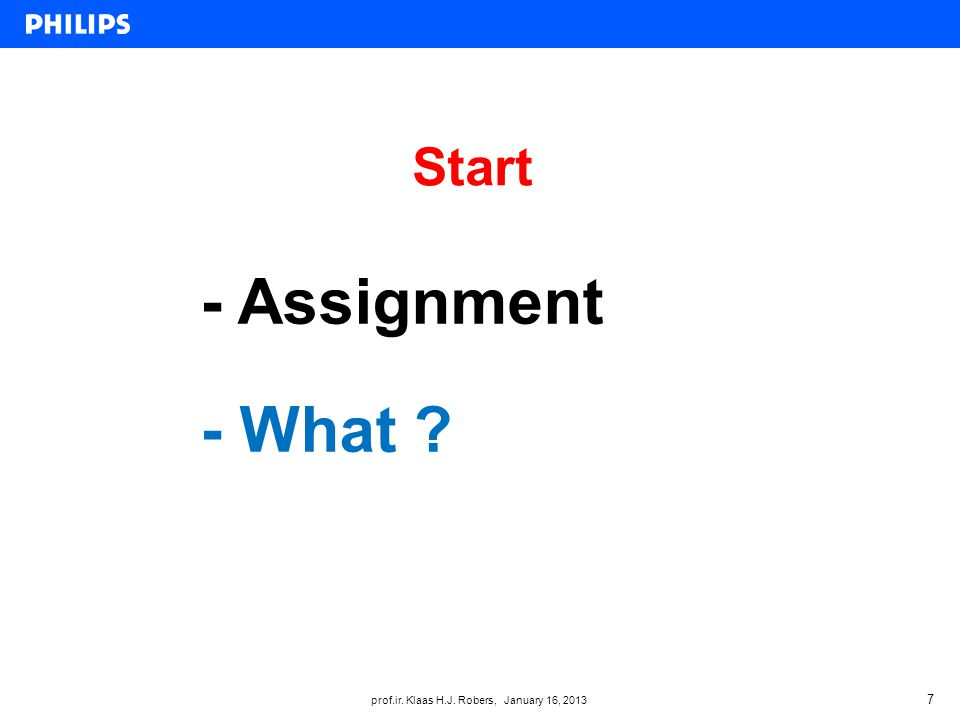 prof.ir. Klaas H.J. Robers, January 16, 2013 Start 7 - Assignment - What