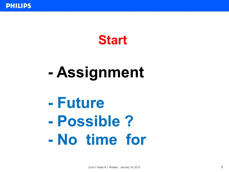 prof.ir.Klaas H.J. Robers, January 16, 2013 Start 9 - Assignment - Future - Possible .