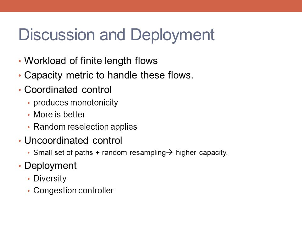 Discussion and Deployment Workload of finite length flows Capacity metric to handle these flows.