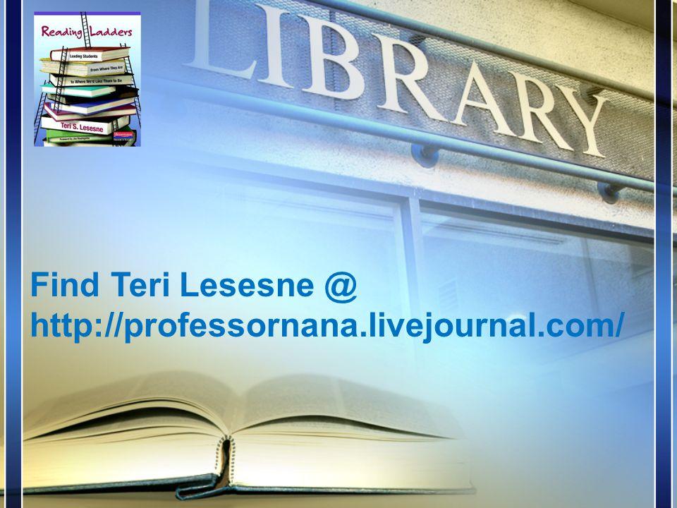 Find Teri Lesesne @ http://professornana.livejournal.com/