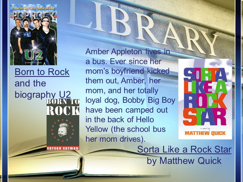 Sorta Like a Rock Star by Matthew Quick Pair with Born to Rock and the biography U2 Amber Appleton lives in a bus.