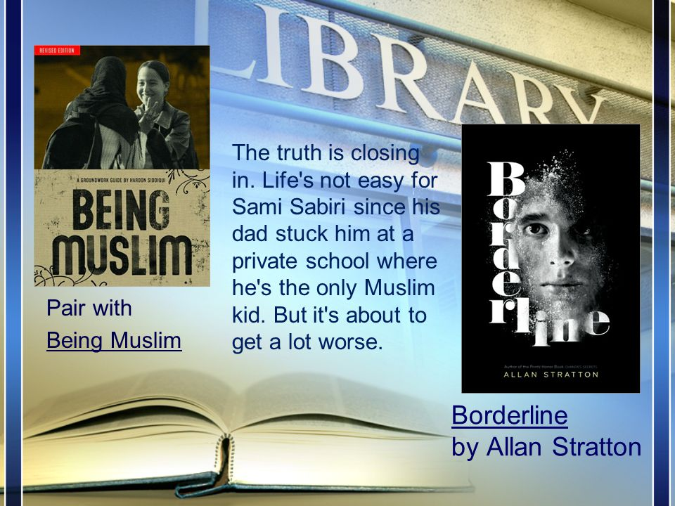 Borderline by Allan Stratton Pair with Being Muslim The truth is closing in.