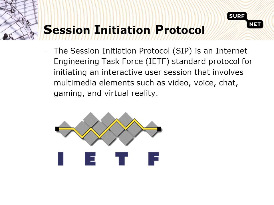 S ession I nitiation P rotocol -The Session Initiation Protocol (SIP) is an Internet Engineering Task Force (IETF) standard protocol for initiating an interactive user session that involves multimedia elements such as video, voice, chat, gaming, and virtual reality.