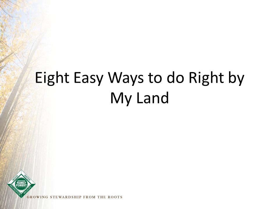 Eight Easy Ways to do Right by My Land