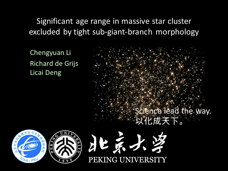 Significant age range in massive star cluster excluded by tight sub-giant-branch morphology Chengyuan Li Richard de Grijs Licai Deng Science lead the way.