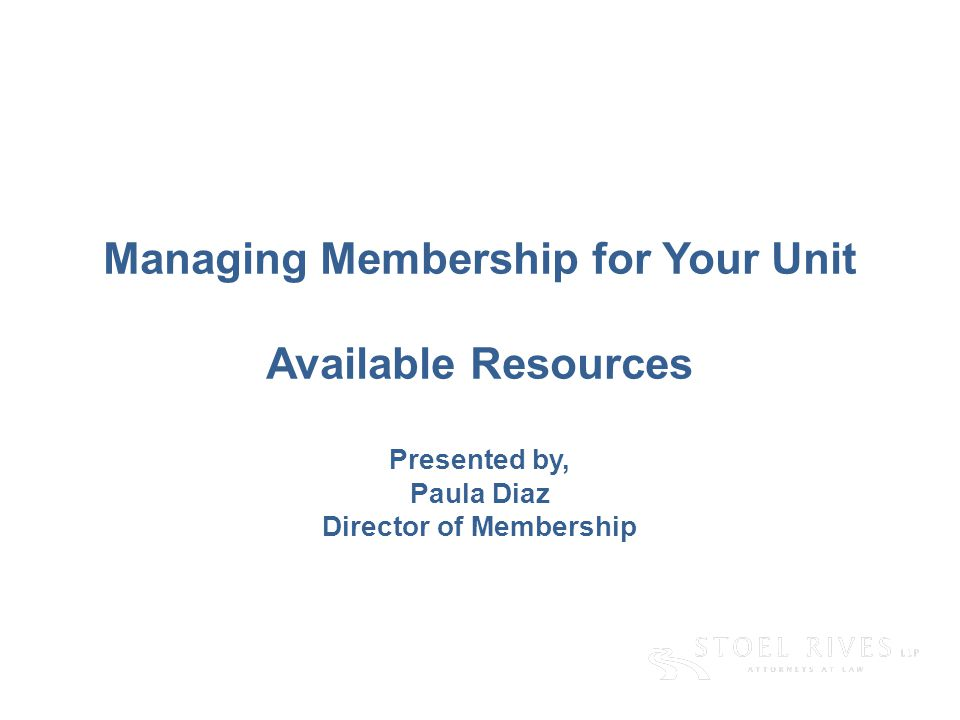 [edit on Slide Master, Name of Presentation] [DAY, DATE CITY] Managing Membership for Your Unit Available Resources Presented by, Paula Diaz Director of Membership