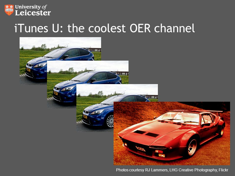 iTunes U: the coolest OER channel Photos courtesy RJ Lammers, LHG Creative Photography, Flickr