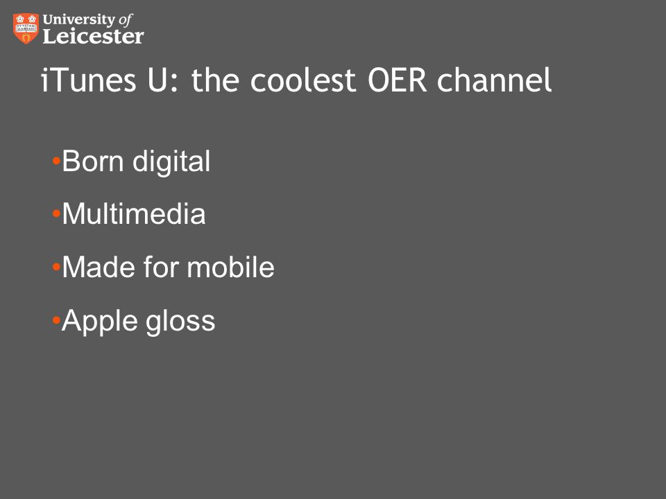 iTunes U: the coolest OER channel Born digital Multimedia Made for mobile Apple gloss