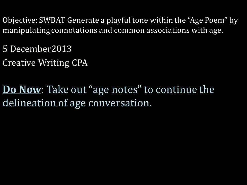 Objective: SWBAT Generate a playful tone within the Age Poem by manipulating connotations and common associations with age.