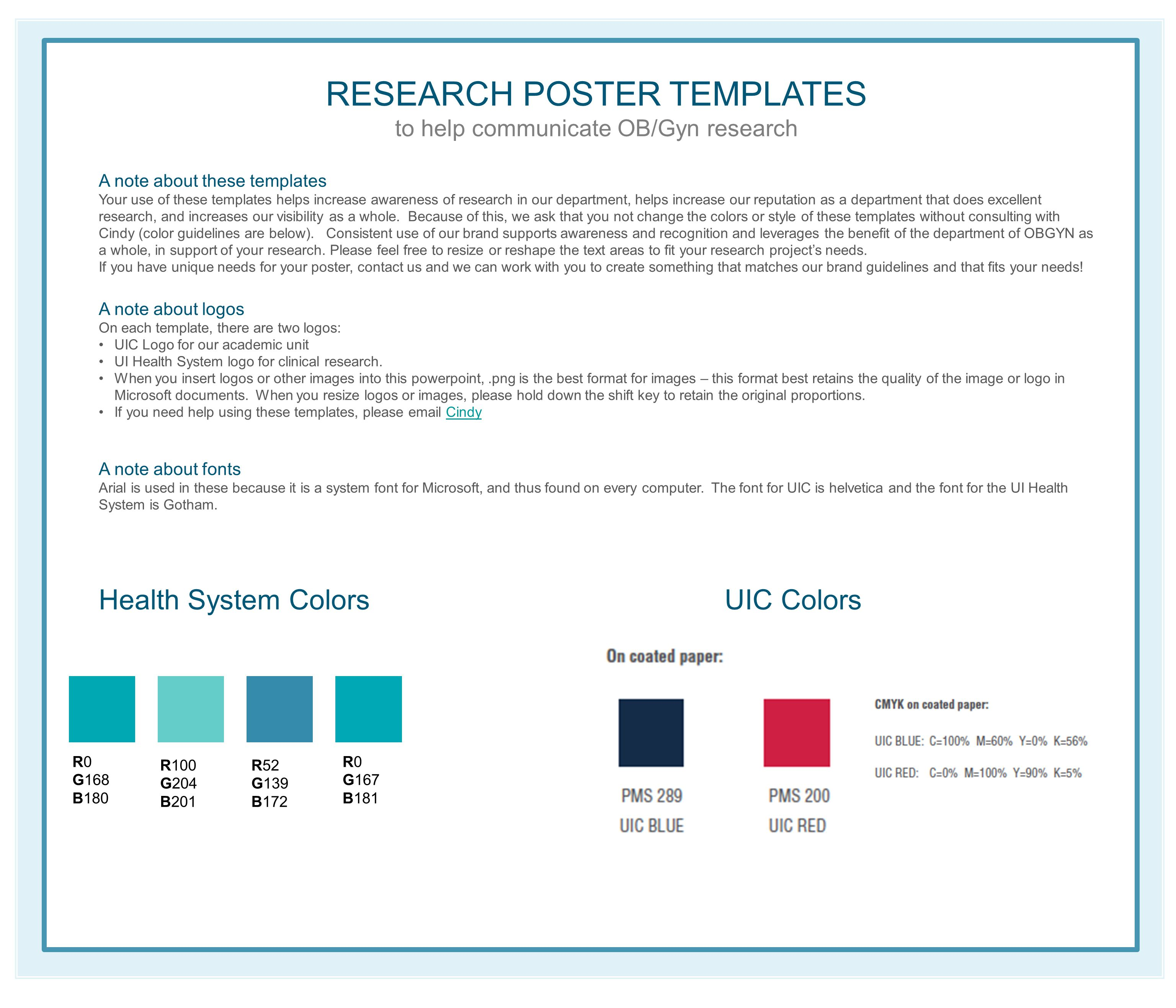 RESEARCH POSTER TEMPLATES to help communicate OB/Gyn research A note about these templates Your use of these templates helps increase awareness of research in our department, helps increase our reputation as a department that does excellent research, and increases our visibility as a whole.