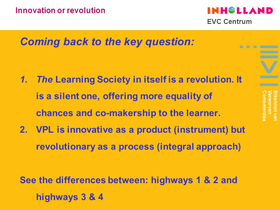 EVC Centrum Coming back to the key question: 1.The Learning Society in itself is a revolution.