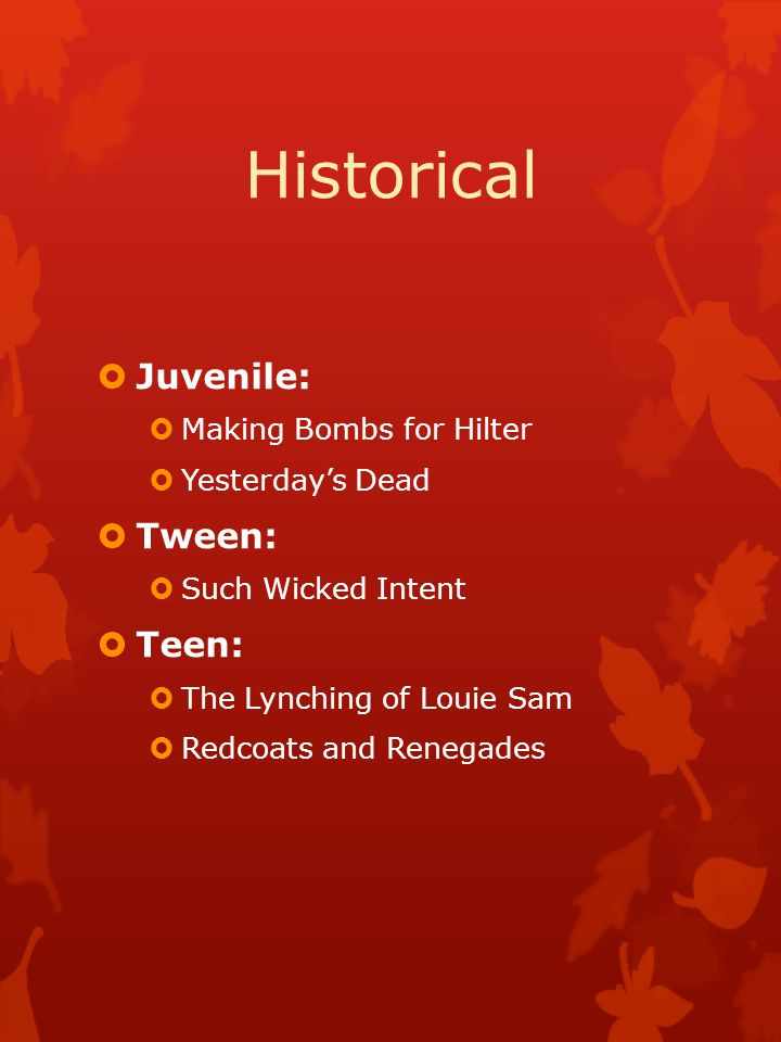 Historical  Juvenile:  Making Bombs for Hilter  Yesterday's Dead  Tween:  Such Wicked Intent  Teen:  The Lynching of Louie Sam  Redcoats and Renegades