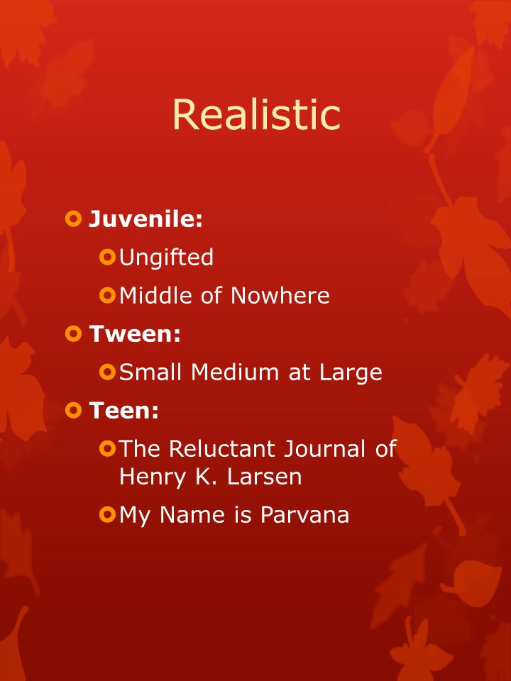 Realistic  Juvenile:  Ungifted  Middle of Nowhere  Tween:  Small Medium at Large  Teen:  The Reluctant Journal of Henry K.