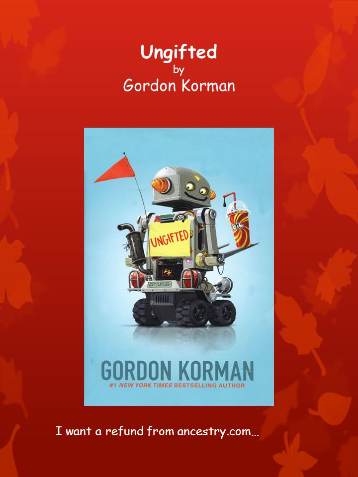 Ungifted by Gordon Korman I want a refund from ancestry.com…