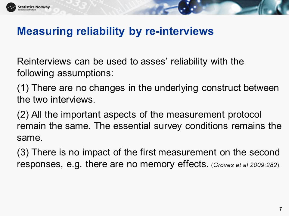 Express reliability by raw data Before looking at the data, decide acceptable changes in responses based on knowledge about the subject, i.e.