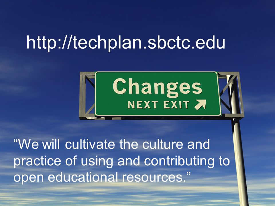 http://techplan.sbctc.edu We will cultivate the culture and practice of using and contributing to open educational resources.