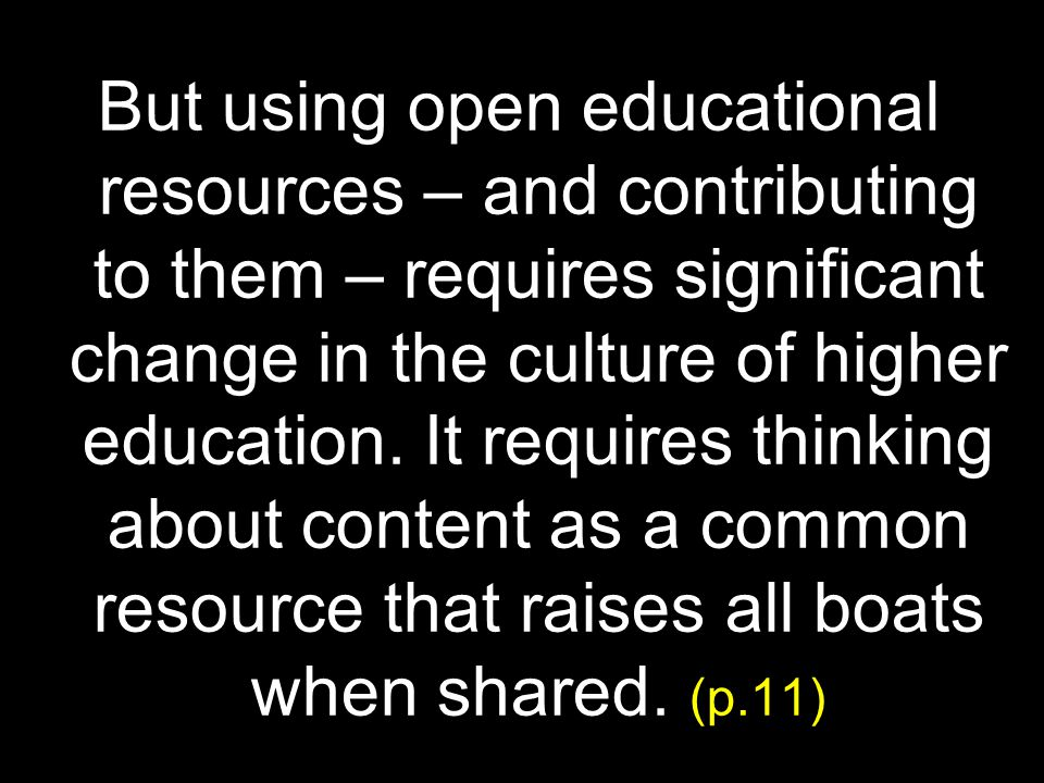 But using open educational resources – and contributing to them – requires significant change in the culture of higher education.