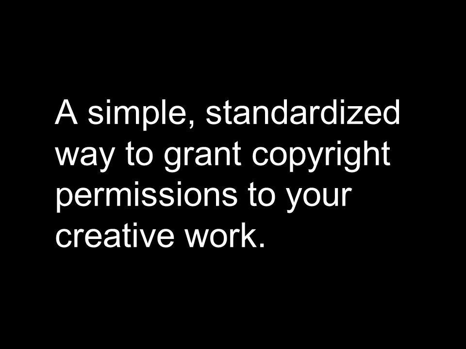 A simple, standardized way to grant copyright permissions to your creative work.