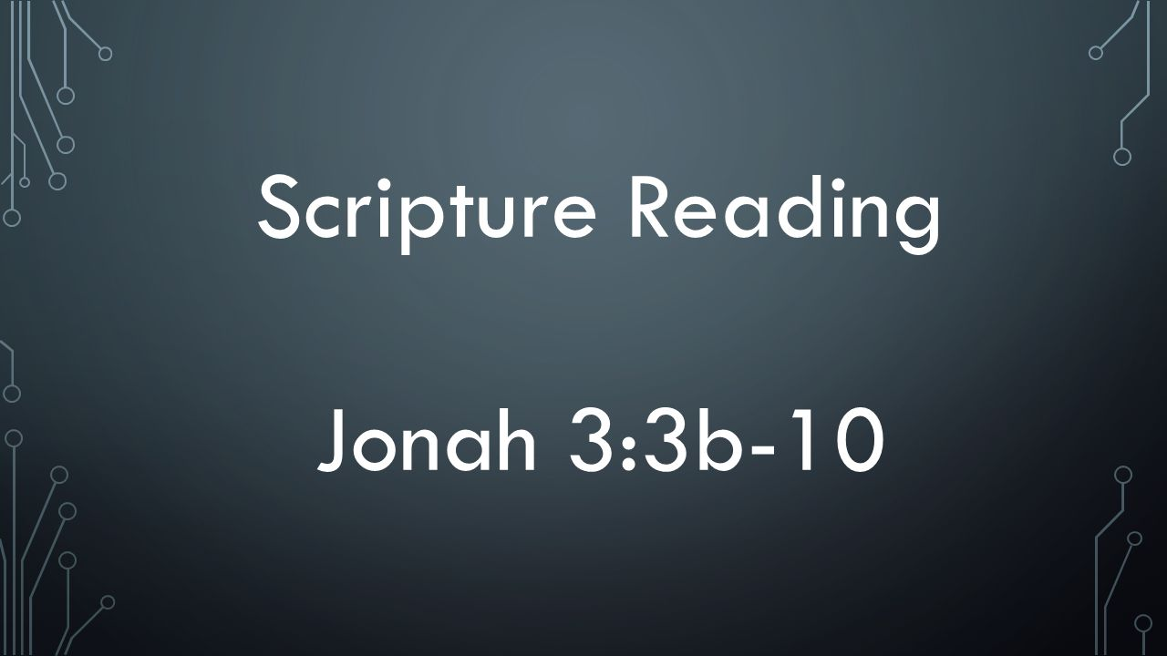 Scripture Reading Jonah 3:3b-10