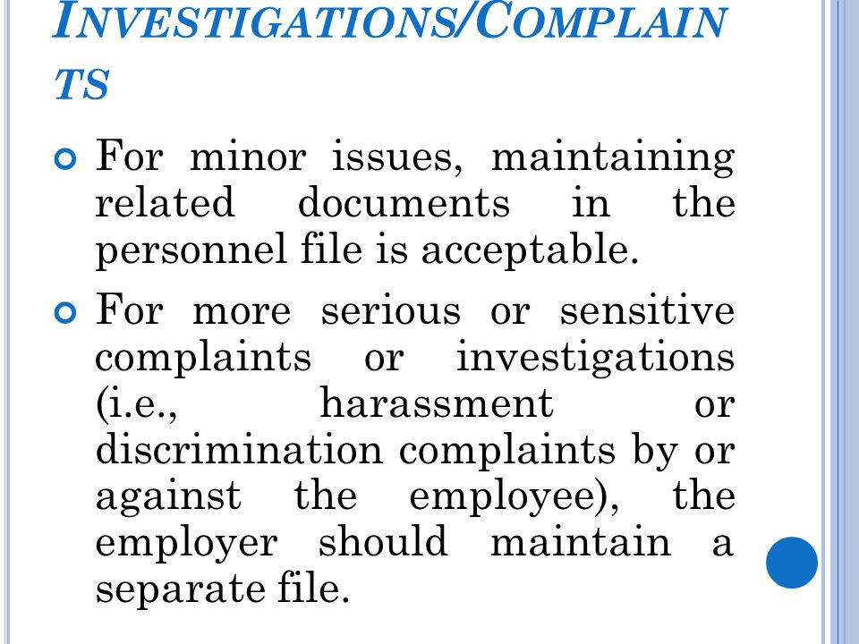 I NVESTIGATIONS /C OMPLAIN TS For minor issues, maintaining related documents in the personnel file is acceptable.