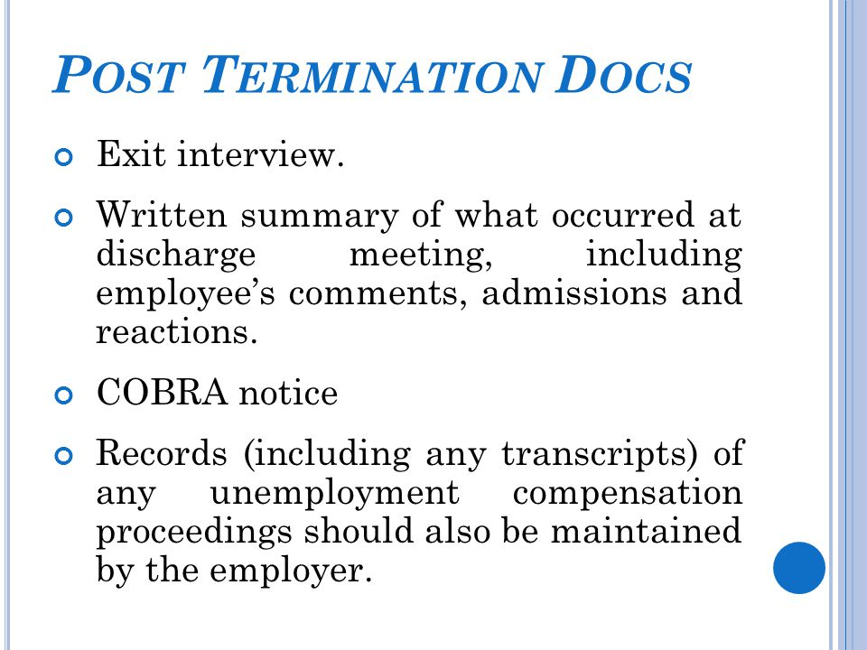 P OST T ERMINATION D OCS Exit interview. Written summary of what occurred at discharge meeting, including employee's comments, admissions and reaction