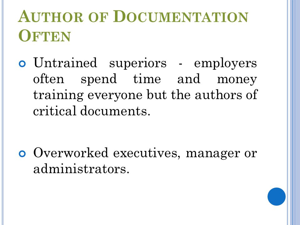 A UTHOR OF D OCUMENTATION O FTEN Untrained superiors - employers often spend time and money training everyone but the authors of critical documents.