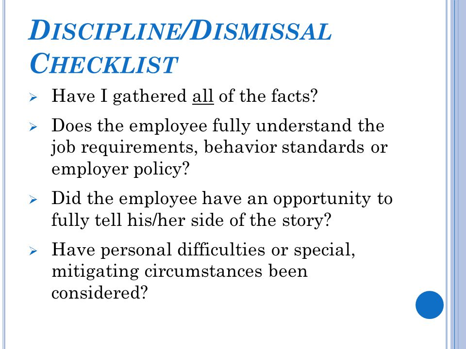 D ISCIPLINE /D ISMISSAL C HECKLIST  Have I gathered all of the facts.